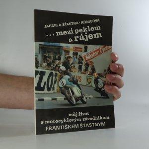 náhled knihy - Mezi peklem a rájem. Můj život s motocyklovým závodníkem Františkem Šťastným. (věnování a podpisy Jarmily a Františka Štastných)