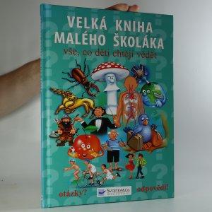 náhled knihy - Velká kniha malého školáka. Vše, co děti chtějí vědět