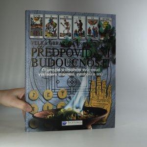 náhled knihy - Předpovídání budoucnosti. Velká obrazová encyklopedie. Poznejte a řiďte svůj osud na základě znamení, symbolů a snů