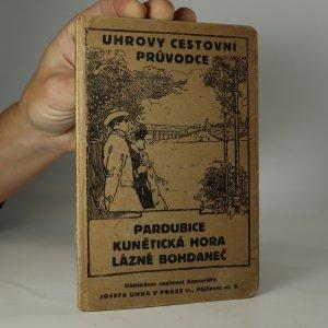 náhled knihy - Pardubice, Kunětická Hora, Lázně Bohdaneč. Průvodce a stručný nástin dějepisný