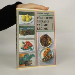 náhled knihy - Pěstujeme, sbíráme, vaříme, léčíme