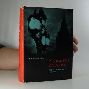 náhled knihy - V Londýně za války. Zápasy o novou ČSR 1939-1945