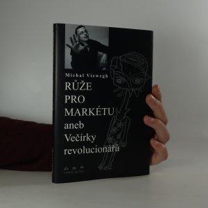 náhled knihy - Růže pro Markétu, aneb, Večírky revolucionářů