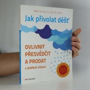 náhled knihy - Jak přivolat déšť. Ovlivnit, přesvědčit a prodat v jakékoli situaci