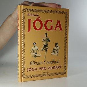 náhled knihy - Bikram jóga. Cesta k dokonalé fyzické kondici, pevnému zdraví a duševní vyrovnanosti