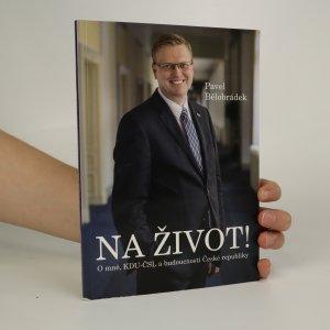 náhled knihy - Na život! O mně, KDU-ČSL a budoucnosti ČR