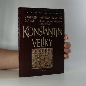 náhled knihy - Konstantin Veliký. Římský císař mezi pohanstvím a křesťanstvím