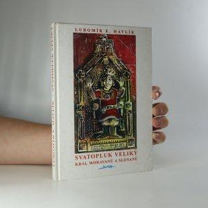 náhled knihy - Svatopluk Veliký, král Moravanů a Slovanů