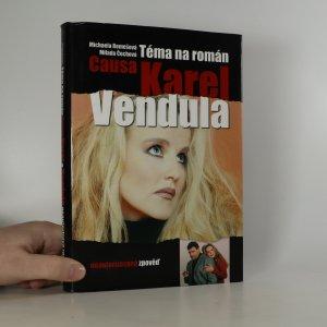 náhled knihy - Causa Karel a Vendula. Téma na román. Neautorizovaná zpověď