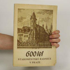 náhled knihy - 600 let Staroměstské radnice v Praze
