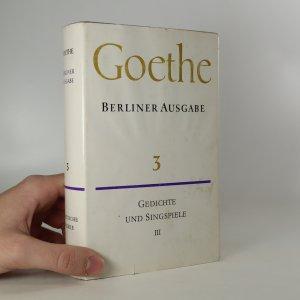 náhled knihy - Goethe. Berliner Ausgabe. Gedichte und Singspiele. (3. díl)
