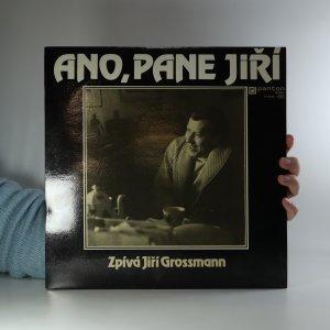 náhled knihy - Jiří Grossmann: Ano, pane Jiří