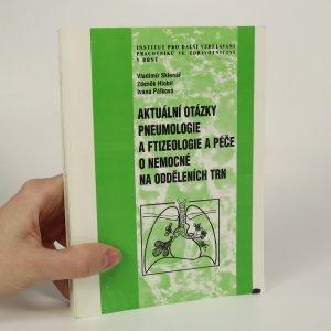 náhled knihy - Aktuální otázky pneumologie a ftizeologie a péče o nemocné na odděleních TRN