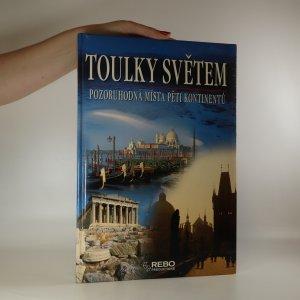 náhled knihy - Toulky světem. Pozoruhodná místa pěti kontinentů (voní lakem)