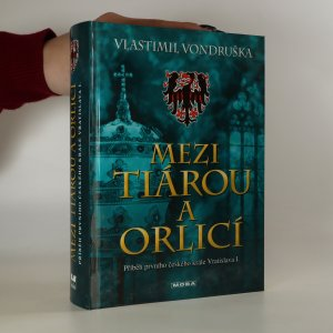 náhled knihy - Mezi tiárou a orlicí. Příběh prvního českého krále Vratislava I.