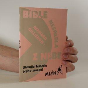 náhled knihy - Bible nespadla z nebe. Strhující historie jejího zrození