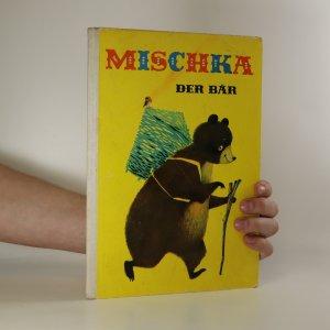 náhled knihy - Mischka. Der Bär (viz foto a stav)