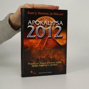 náhled knihy - Apokalypsa 2012. Proroctví Mayů o konci světa. Spěje lidstvo k zániku?