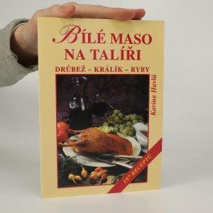 náhled knihy - Bílé maso na talíři. Drůbež, králík, ryby. 157 receptů