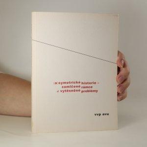 náhled knihy - (A)symetrické historie. Zamlčené rámce a vytěsněné problémy