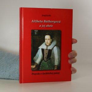 náhled knihy - Alžběta Báthoryová a jej obete. Pravda o čachtickej panej