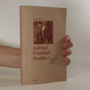 náhled knihy - Adresát František Hrubín. Dopisy F. Hrubína, J. Seiferta, J. Strnadla, E. Frynty