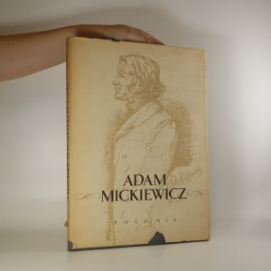 náhled knihy - Adam Mickiewicz. Sa vie et son oeuvre documents portraits illustrations