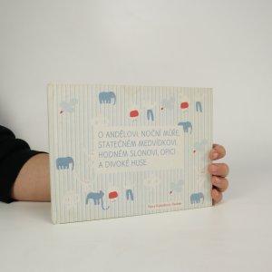 náhled knihy - O andělovi, noční můře, statečném medvídkovi, hodném slonovi, opici a divoké huse