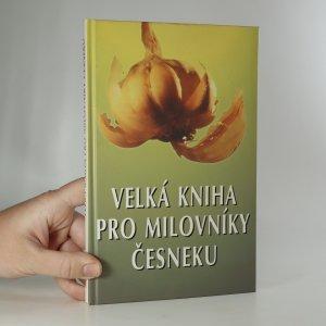 náhled knihy - Velká kniha pro milovníky česneku