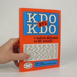 náhled knihy - Kdo byl kdo v našich dějinách ve 20. století (1150 hesel, více než 3000 dalších jmen)