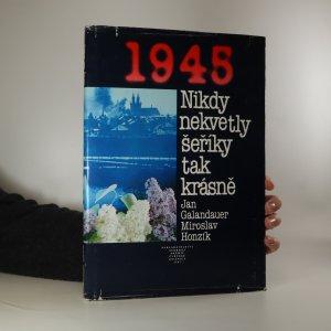 náhled knihy - 1945. Nikdy nekvetly šeříky tak krásně