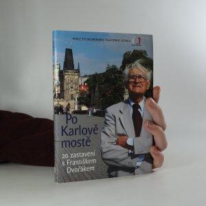 náhled knihy - Po Karlově mostě. 20 zastavení s Františkem Dvořákem