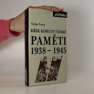 náhled knihy - Křik Koruny české. Paměti 1938-1945. Náš kulturní odboj za války