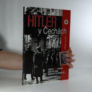 náhled knihy - Hitler v Čechách. Všech sto tři hodin, den po dni, minutu po minutě