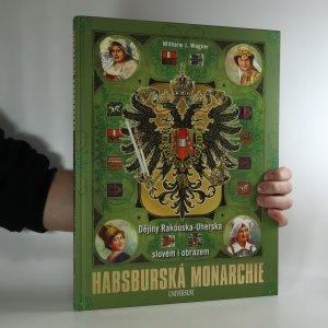 náhled knihy - Habsburská monarchie. Dějiny Rakouska-Uherska slovem i obrazem