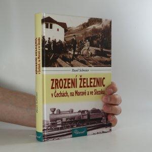 náhled knihy - Zrození železnic v Čechách, na Moravě a ve Slezsku