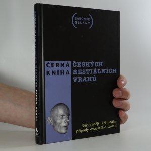náhled knihy - Černá kniha českých bestiálních vrahů. Nejslavnější kriminální případy dvacátého století