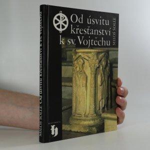 náhled knihy - Od úsvitu křesťanství k sv. Vojtěchu