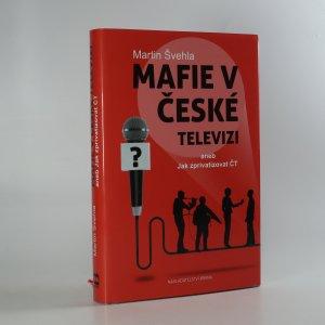 náhled knihy - Mafie v České televizi aneb Jak zprivatizovat ČT