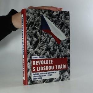 náhled knihy - Revoluce s lidskou tváří. Politika, kultura a společenství v Československu v letech 1989-1992