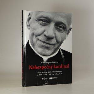 náhled knihy - Nebezpečný kardinál. Život Josefa kardinála Berana a jeho slavný návrat do vlasti
