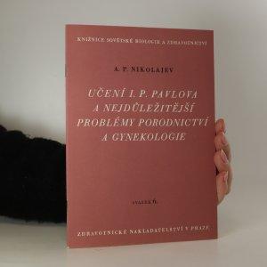 náhled knihy - Učení I. P. Pavlova a nejdůležitější problémy porodnictví a gynekologie