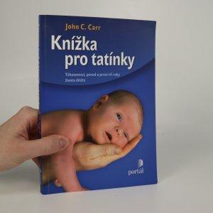 náhled knihy - Knížka pro tatínky. Těhotenství, porod a první tři roky života dítěte