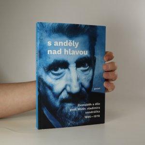 náhled knihy - S anděly nad hlavou. K poctě psychiatra profesora MUDr. Vladimíra Vondráčka, DrSc.