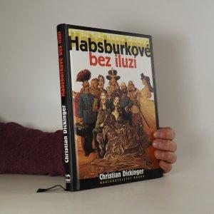 náhled knihy - Habsburkové bez iluzí, Jací byli doopravdy?