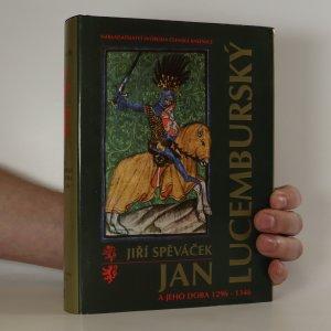 náhled knihy - Jan Lucemburský a jeho doba 1296-1346