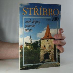 náhled knihy - Stříbro do roku 2000, aneb, Dějiny jednoho města