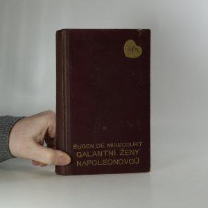náhled knihy - Galantní ženy Napoleonovců. Tajnosti dvorské a palácové a k nim se vztahující rozmluvy a dopisy