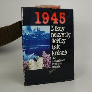 náhled knihy - 1945 Nikdy nekvetly šeříky tak krásně