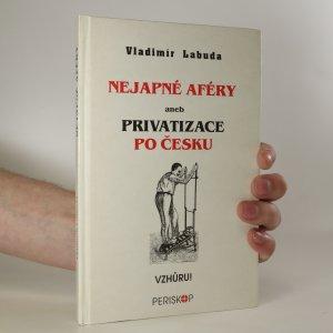 náhled knihy - Nejapné aféry, aneb, Privatizace po česku